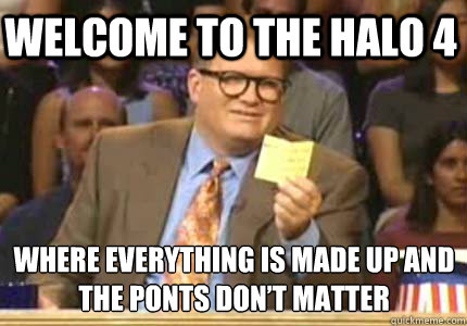 Welcome to the Halo 4 where everything is made up and the ponts don't matter - Welcome to the Halo 4 where everything is made up and the ponts don't matter  Whose Line Is It Anyway Meme