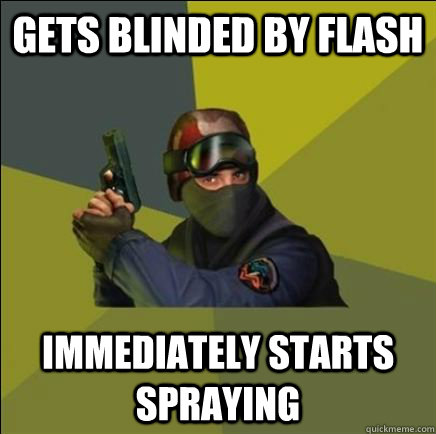 gets blinded by flash immediately starts spraying