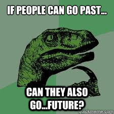 If people can go past...  Can they also go...future?  Dinosaur