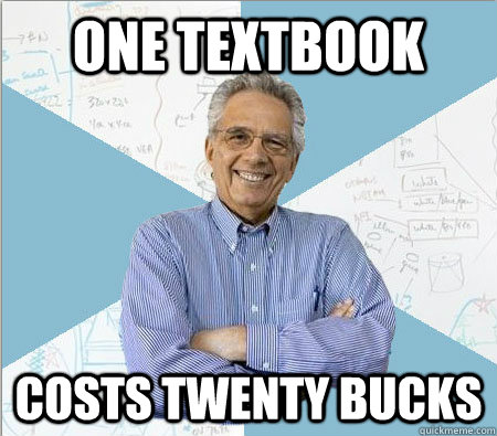 One textbook costs twenty bucks