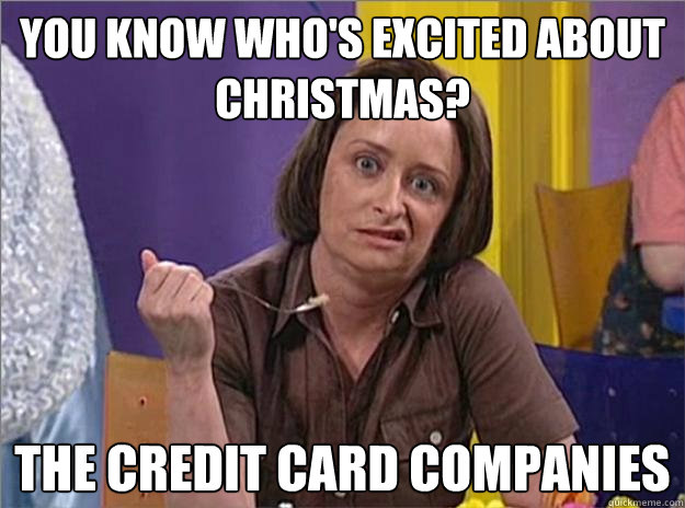 You know who's excited about Christmas? the credit card companies