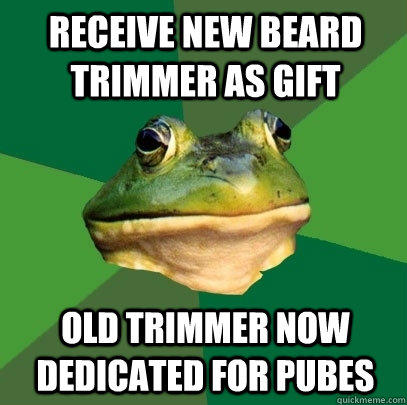 receive new beard trimmer as gift  old trimmer now dedicated for pubes - receive new beard trimmer as gift  old trimmer now dedicated for pubes  Foul Bachelor Frog