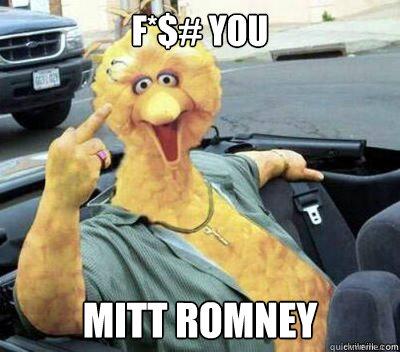 F*$# You Mitt Romney  Big Bird