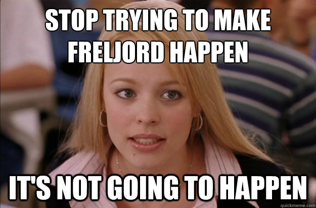Stop trying to make  Freljord happen it's not going to happen