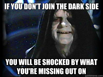 If you don't join the dark side you will be shocked by what you're missing out on - If you don't join the dark side you will be shocked by what you're missing out on  Misc