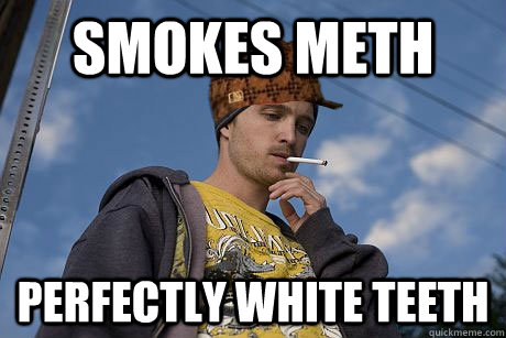 SMOKES METH PERFECTLY WHITE TEETH