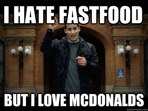 I HATE FASTFOOD BUT I LOVE MCDONALDS