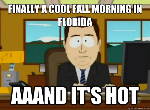 Finally a cool fall morning in Florida aaand it's hot