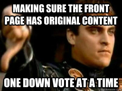 Making sure the front page has original content One down vote at a time - Making sure the front page has original content One down vote at a time  Downvoting Roman