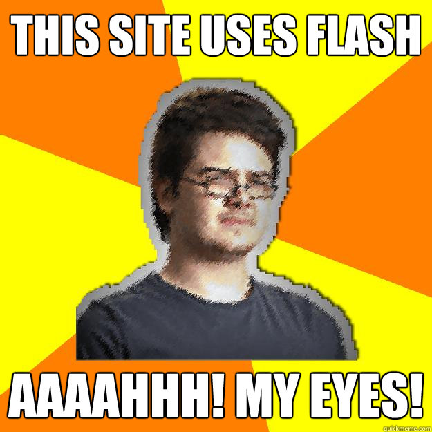 this site uses flash AAAAHHH! my eyes!