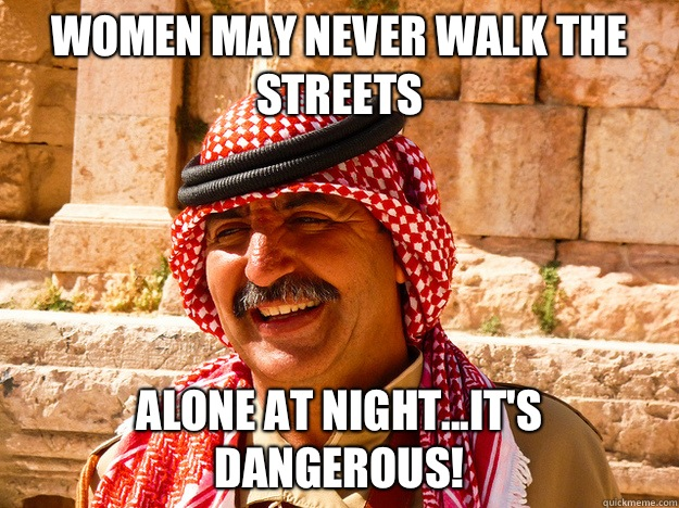 Women may never walk the streets Alone at night...it's dangerous!  Benghazi Muslim