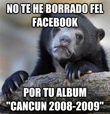 No te he borrado fel facebook Por tu album