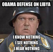 Obama Defense on Libya I hear nothing  I See nothing i know nothing