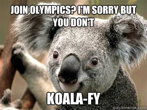 Join Olympics? I'm sorry but you don't Koala-fy
