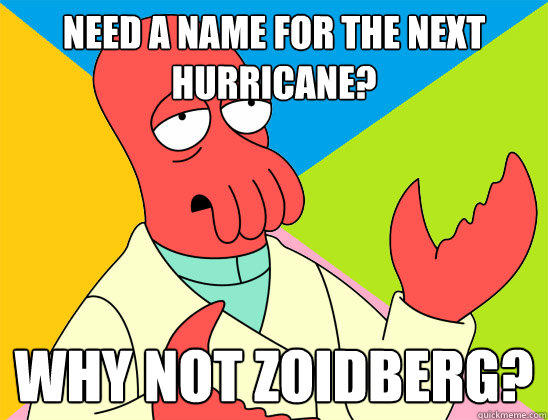 Need a name for the next hurricane? why not zoidberg?