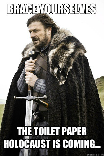BRACE YOURSELVES The toilet paper holocaust is coming... - BRACE YOURSELVES The toilet paper holocaust is coming...  Boromir Relationship