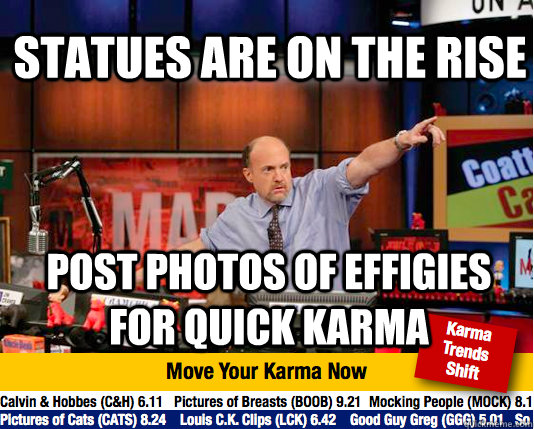 Statues are on the rise post photos of effigies for quick karma -  Statues are on the rise post photos of effigies for quick karma  Mad Karma with Jim Cramer