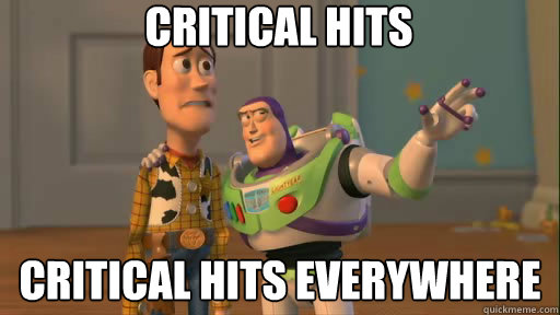 Critical Hits Critical Hits everywhere - Critical Hits Critical Hits everywhere  Everywhere