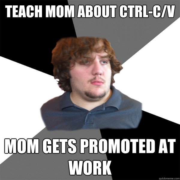 Teach mom about ctrl-c/v Mom gets promoted at work  Family Tech Support Guy