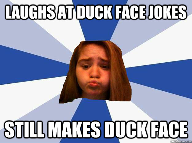 LAUGHS AT DUCK FACE JOKES STILL MAKES DUCK FACE