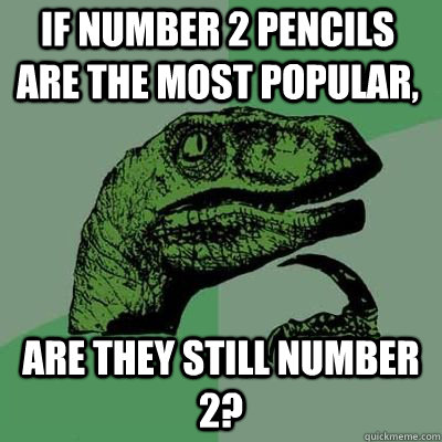 If Number 2 pencils are the most popular, are they still Number 2?  - If Number 2 pencils are the most popular, are they still Number 2?   Misc