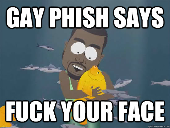 Phish fuck your face