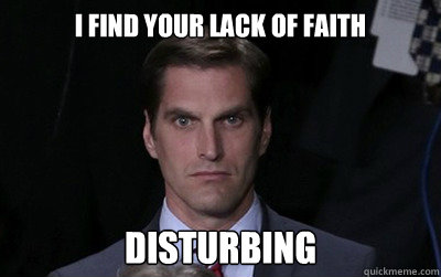 i find your lack of faith disturbing - i find your lack of faith disturbing  Menacing Josh Romney