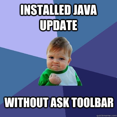 Installed Java update without ask toolbar - Installed Java update without ask toolbar  Success Kid