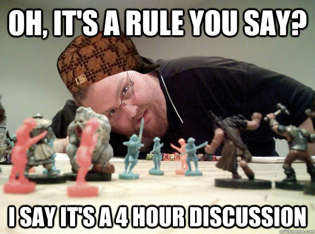 Oh, it's a rule you say? I say it's a 4 hour discussion  Scumbag Dungeons and Dragons Player