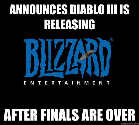 Announces Diablo III is releasing After finals are over