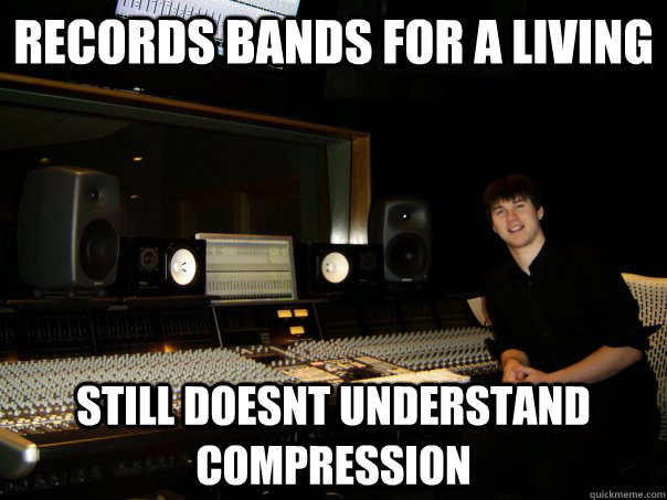 records bands for a living still doesnt understand compression