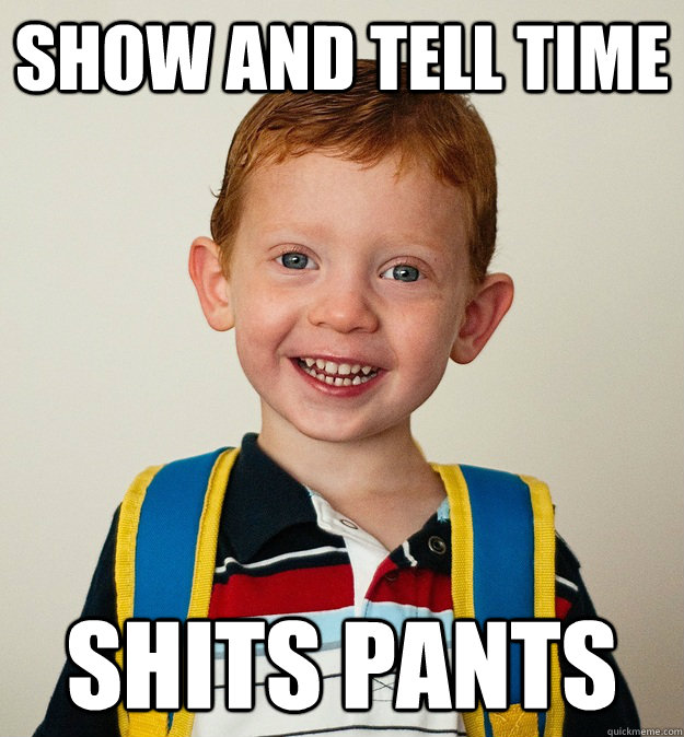 Show and tell time shits pants  Pre-School Freshman