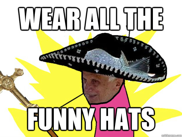 Wear ALL THE Funny hats - Wear ALL THE Funny hats  Pope Sombrero