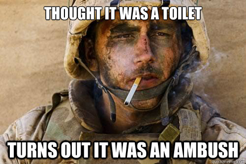 Thought it was a toilet Turns out it was an ambush - Thought it was a toilet Turns out it was an ambush  Ptsd