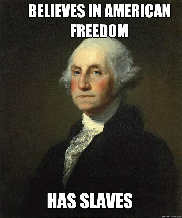Believes in American freedom  Has slaves