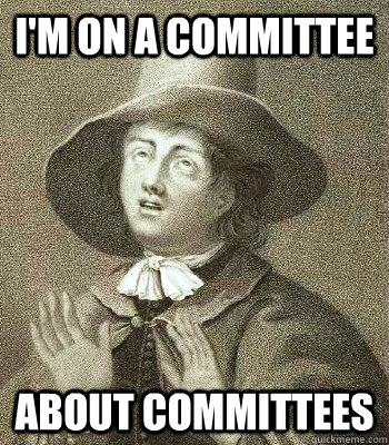 I'm on a committee about committees