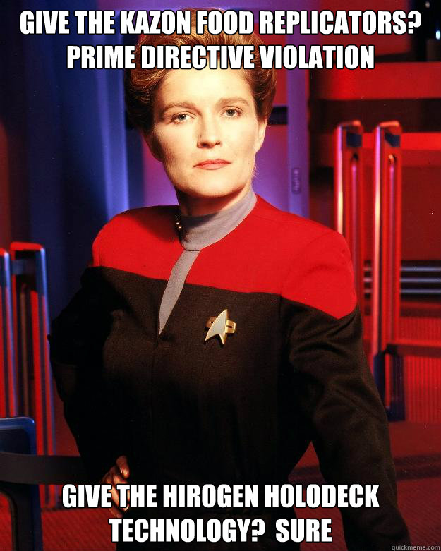 Give the Kazon food replicators?  Prime Directive violation Give the Hirogen holodeck technology?  Sure - Give the Kazon food replicators?  Prime Directive violation Give the Hirogen holodeck technology?  Sure  Destroy My Own Ship Janeway