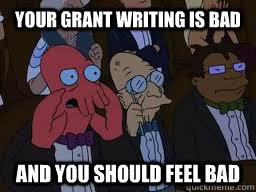 3ed8b40f6a1c40bc2c5f9e7421744d9205dcd85213728a2c05ba665c6f8c49c4 your grant writing is bad and you should feel bad zoidberg