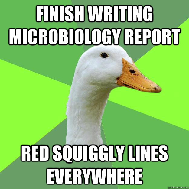 Finish writing microbiology report Red squiggly lines everywhere  Biology Student Duck