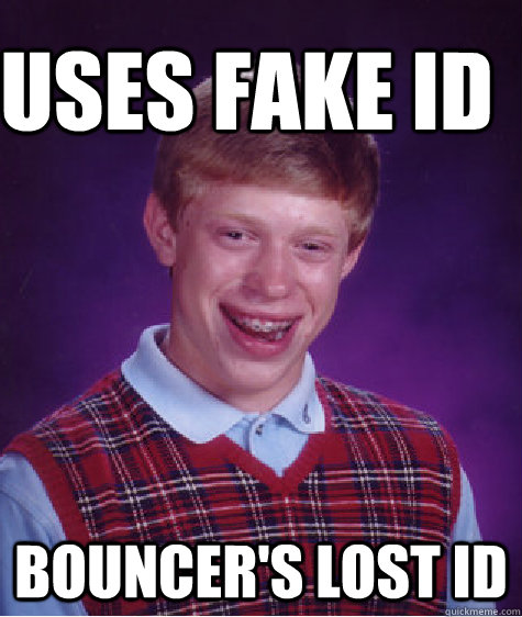 Uses fake id Bouncer's lost id - Uses fake id Bouncer's lost id  Bad Luck Brain