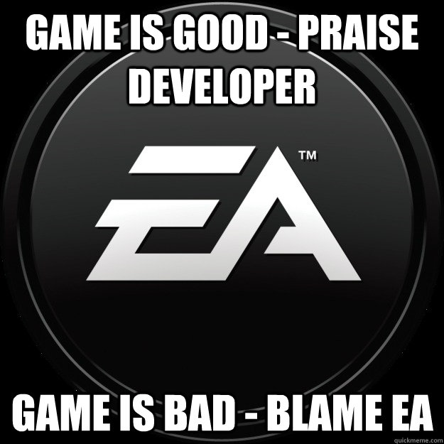 Game is good - praise developer Game is bad - blame EA