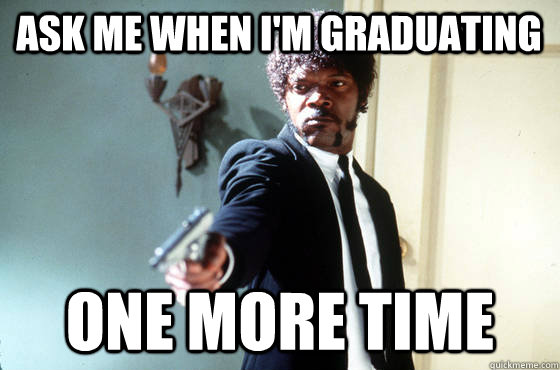 3edfe041c023c56e253faceae7b48925f2c022eaa6a5f4679a7154ca75ef9db9 ask me when i'm graduating one more time samuel jackson quickmeme