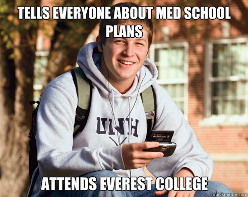 3ee0aae77379b1ac6e38d14fb938d38c5299f00eb90023cc30d3ebae1c409187 tells everyone about med school plans attends everest college,Everest College Guy Meme