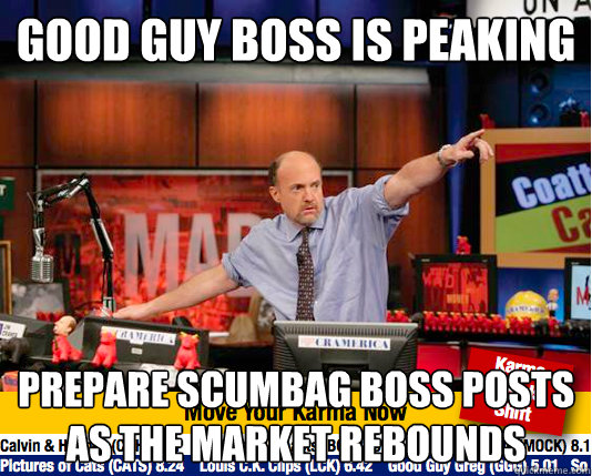 Good guy boss is peaking Prepare scumbag boss posts as the market rebounds  Mad Karma with Jim Cramer