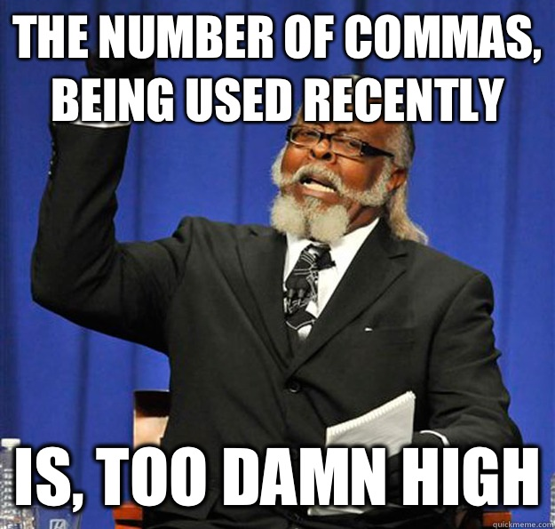 The number of commas, being used recently Is, too damn high - The number of commas, being used recently Is, too damn high  Jimmy McMillan