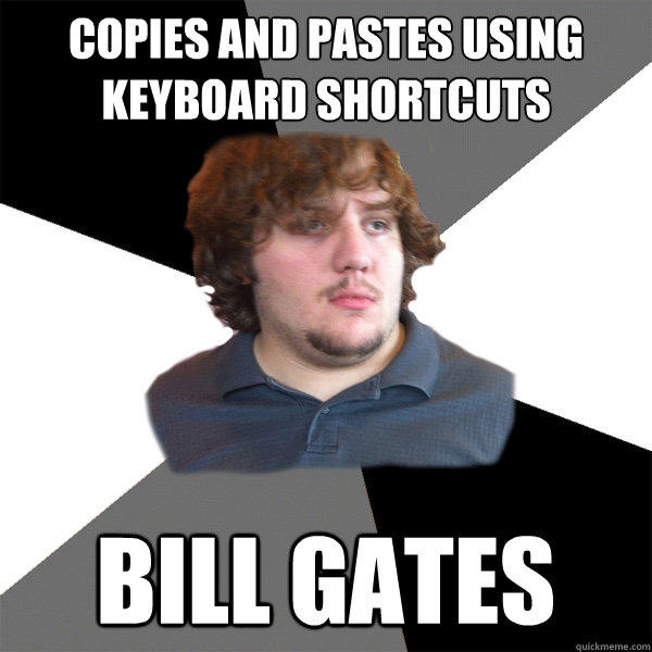 copies and pastes using keyboard shortcuts bill gates  Family Tech Support Guy