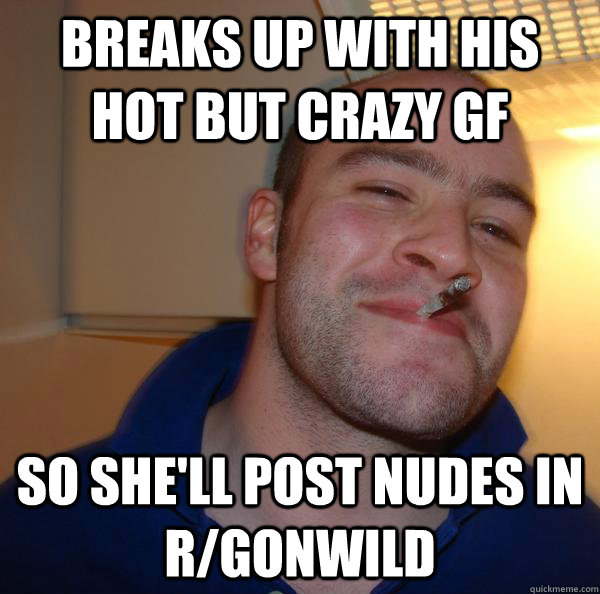 Breaks up with his hot but crazy gf So she'll post nudes in r/gonwild - Breaks up with his hot but crazy gf So she'll post nudes in r/gonwild  Misc