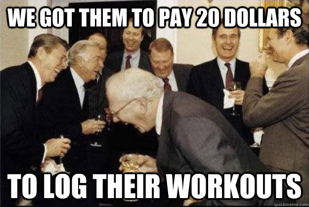 We got them to pay 20 dollars To log their workouts - We got them to pay 20 dollars To log their workouts  Rich Old Men