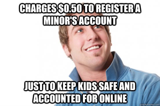 Charges $0.50 to register a minor's account Just to keep kids safe and accounted for online