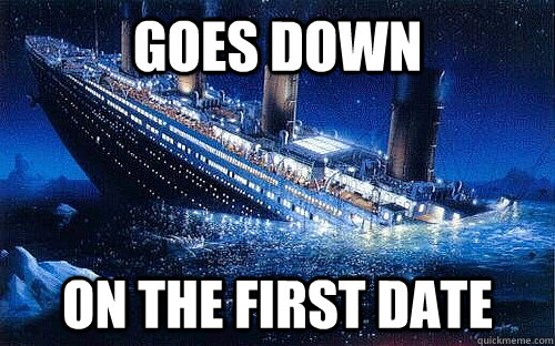 Goes down on the first date - Goes down on the first date  Good Girl Titanic